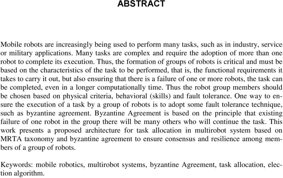 Thus, the formation of groups of robots is critical and must be based on the characteristics of the task to be performed, that is, the functional requirements it takes to carry it out, but also