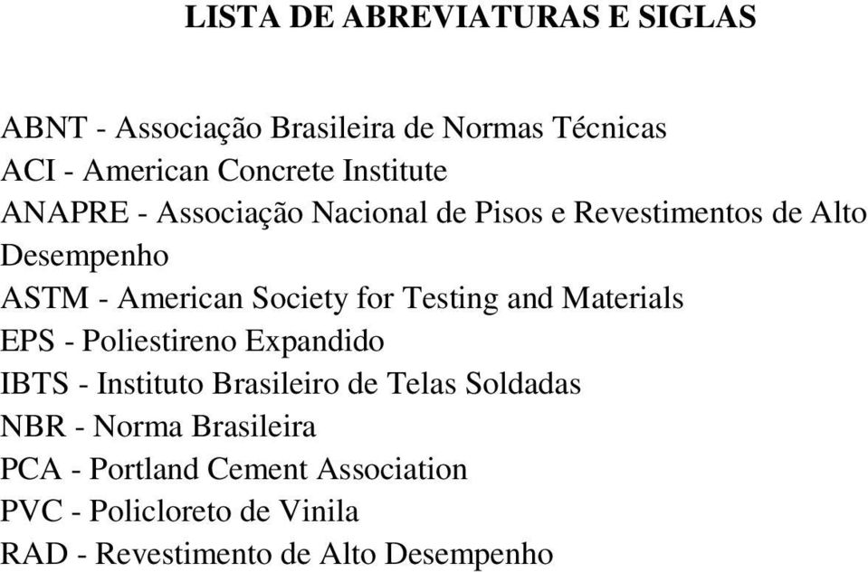 for Testing and Materials EPS - Poliestireno Expandido IBTS - Instituto Brasileiro de Telas Soldadas NBR -