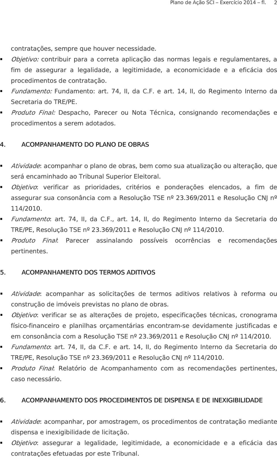 Fundamento: Fundamento: art. 74, II, da C.F. e art. 14, II, do Regimento Interno da Secretaria do TRE/PE.