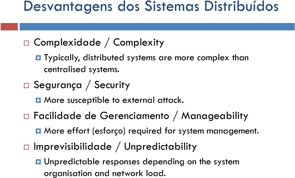 Facilidade de Gerenciamento / Manageability More effort (esforço) required for system management.