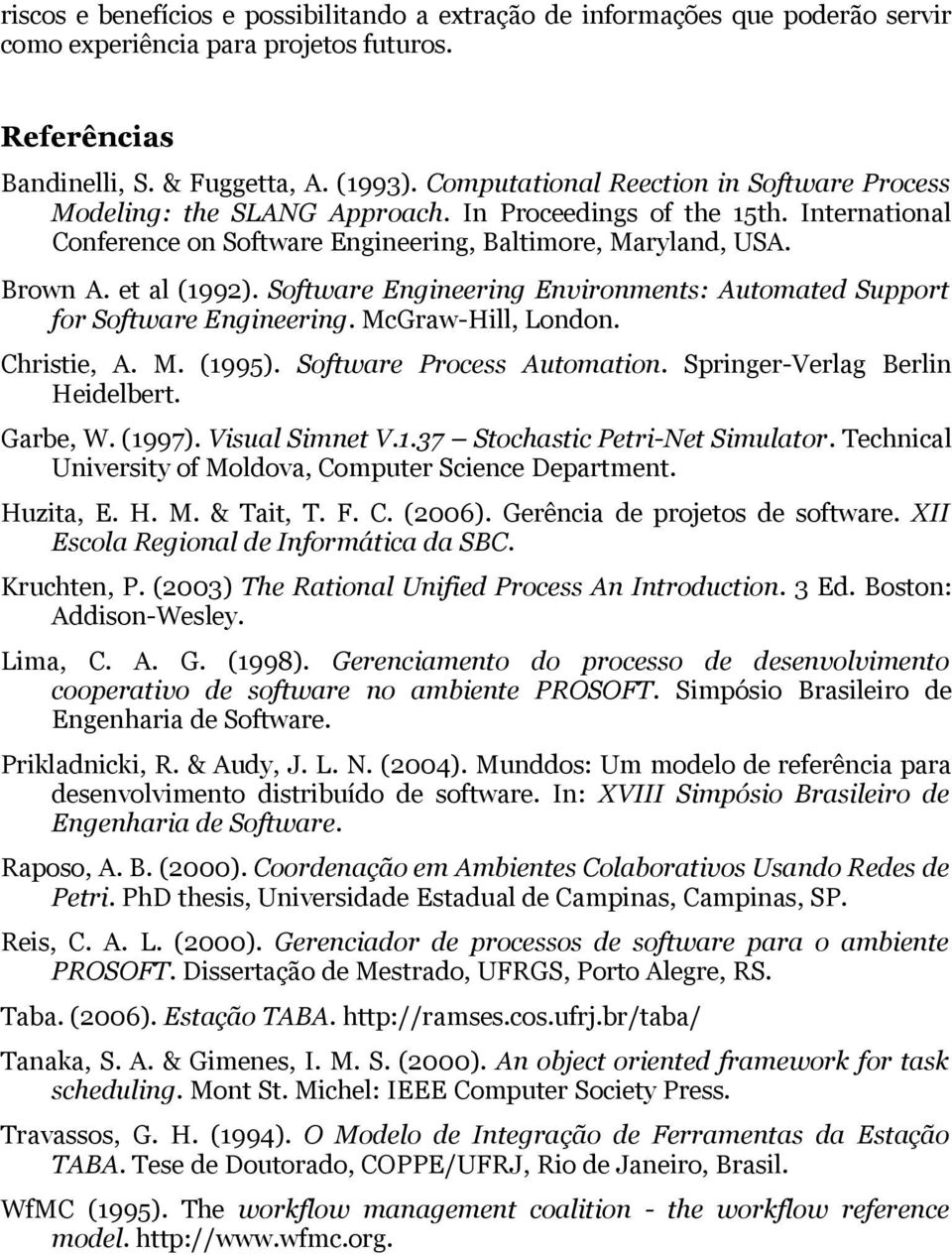 Software Engineering Environments: Automated Support for Software Engineering. McGraw-Hill, London. Christie, A. M. (1995). Software Process Automation. Springer-Verlag Berlin Heidelbert. Garbe, W.
