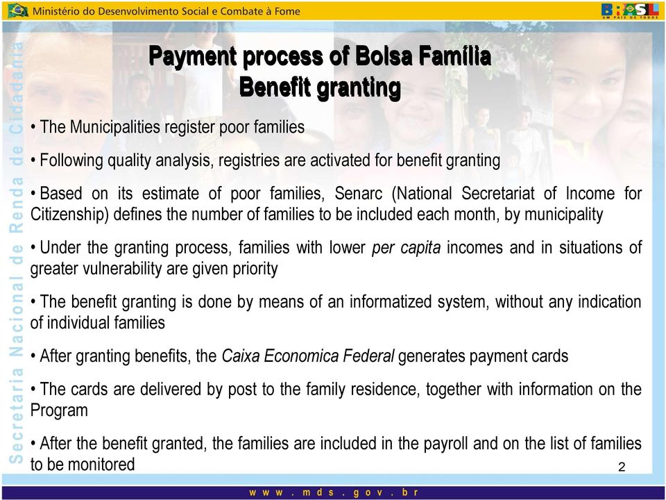 incomes and in situations of greater vulnerability are given priority The benefit granting is done by means of an informatized system, without any indication of individual families After granting