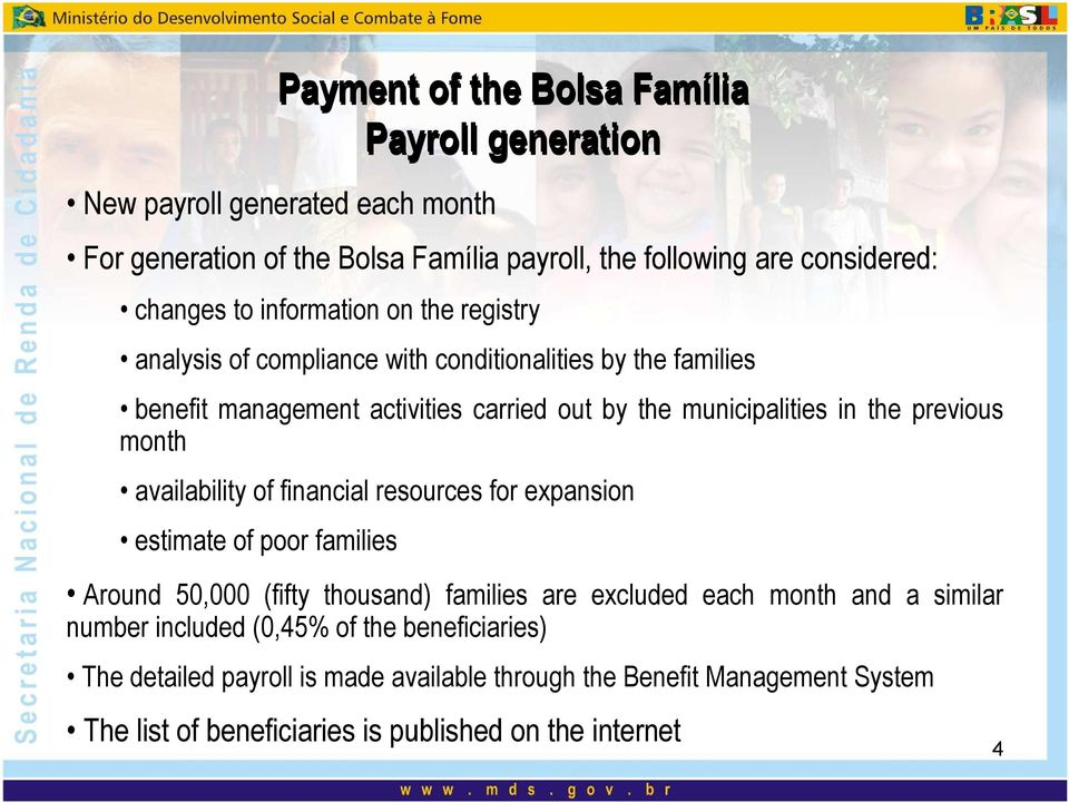 resources for expansion estimate of poor families Payment of the Bolsa Família Payroll generation Around 50,000 (fifty thousand) families are excluded each month and a
