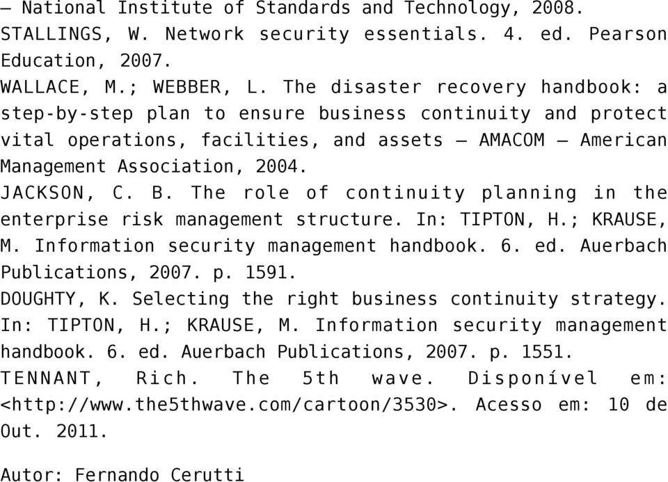 The role of continuity planning in the enterprise risk management structure. In: TIPTON, H.; KRAUSE, M. Information security management handbook. 6. ed. Auerbach Publications, 2007. p. 1591.