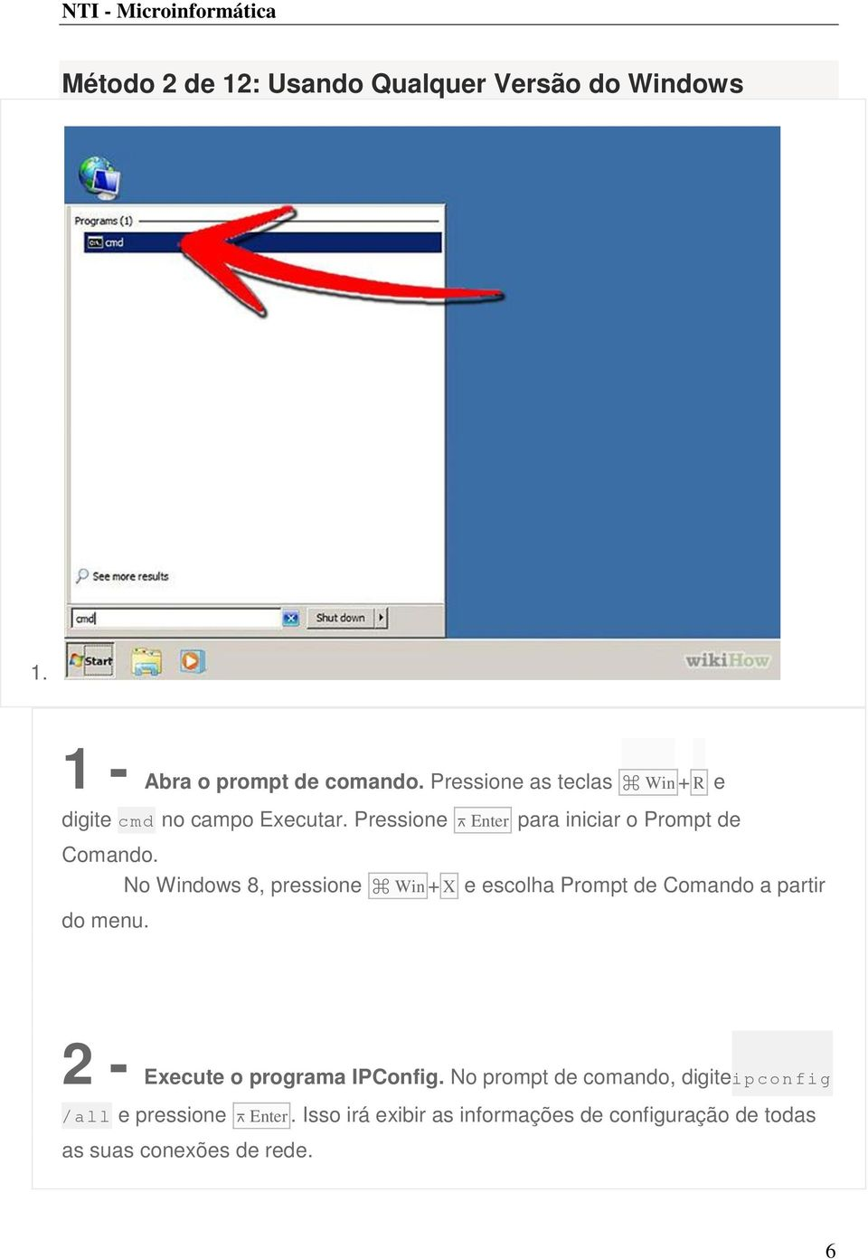 No Windows 8, pressione Win + X e escolha Prompt de Comando a partir do menu. 2 - Execute o programa IPConfig.