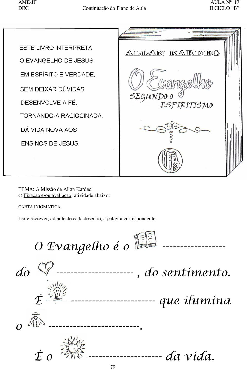 O Evangelho é o ------------------ do ----------------------, do sentimento.