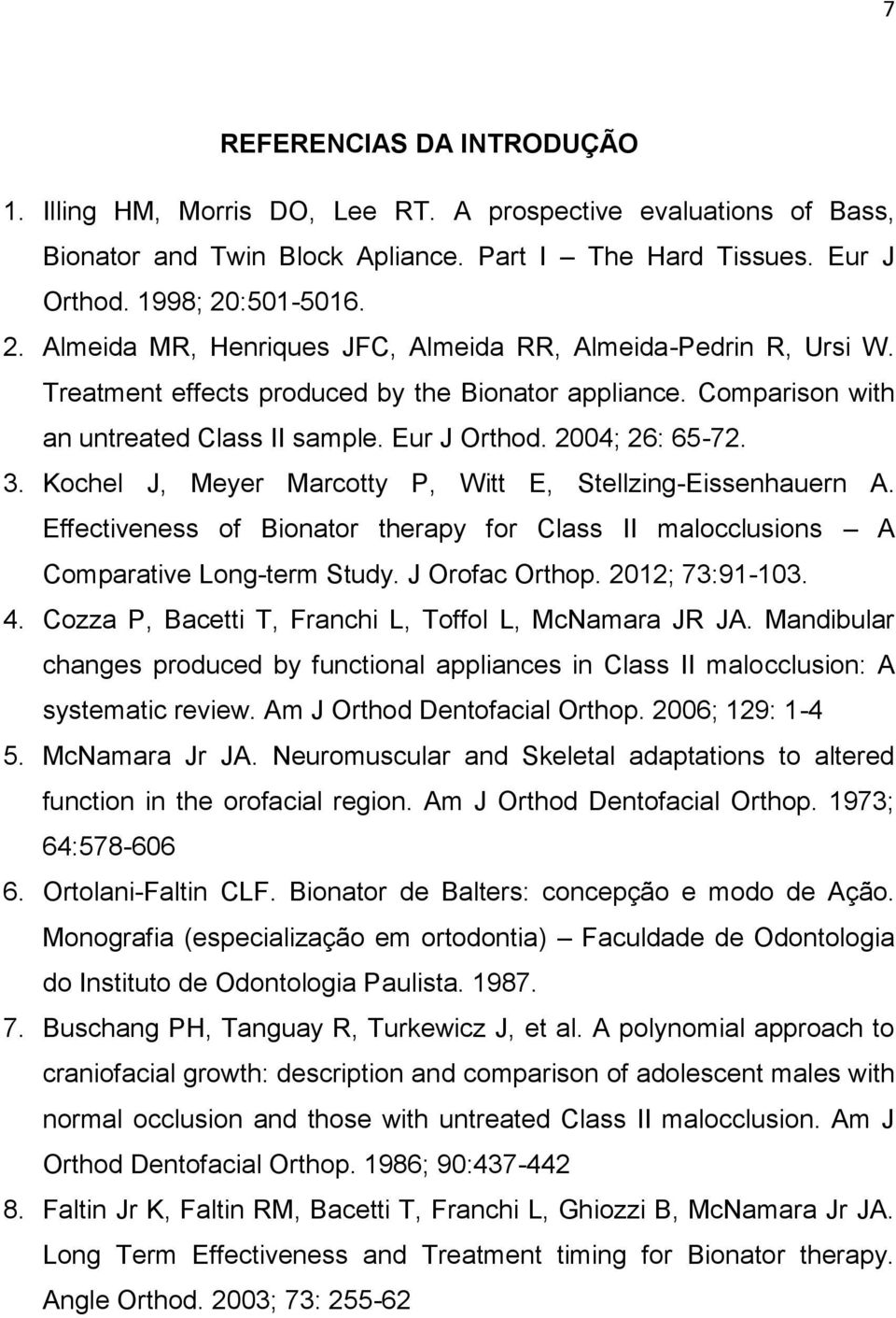 2004; 26: 65-72. 3. Kochel J, Meyer Marcotty P, Witt E, Stellzing-Eissenhauern A. Effectiveness of Bionator therapy for Class II malocclusions A Comparative Long-term Study. J Orofac Orthop.