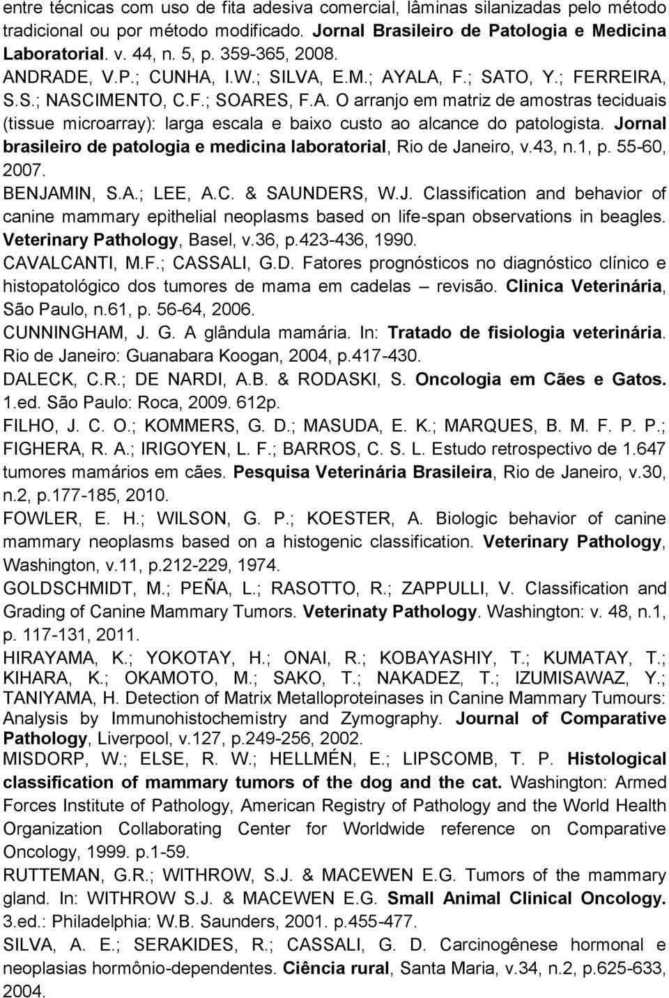 Jornal brasileiro de patologia e medicina laboratorial, Rio de Janeiro, v.43, n.1, p. 55-60, 2007. BENJAMIN, S.A.; LEE, A.C. & SAUNDERS, W.J. Classification and behavior of canine mammary epithelial neoplasms based on life-span observations in beagles.
