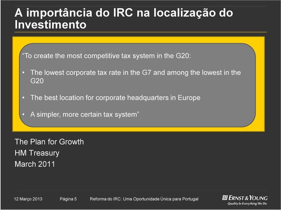 location for corporate headquarters in Europe A simpler, more certain tax system The Plan for