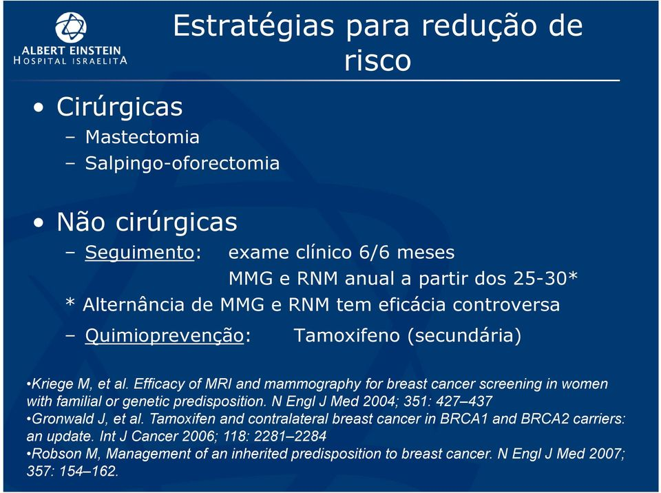 Efficacy of MRI and mammography for breast cancer screening in women with familial or genetic predisposition. N Engl J Med 2004; 351: 427 437 Gronwald J, et al.