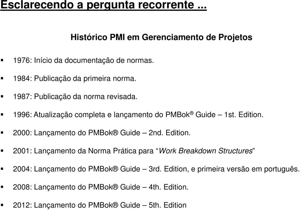 Edition. 2000: Lançamento do PMBok Guide 2nd. Edition.