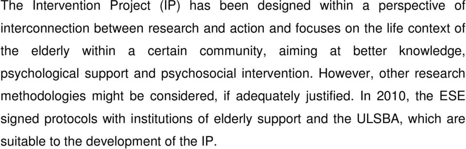 and psychosocial intervention. However, other research methodologies might be considered, if adequately justified.
