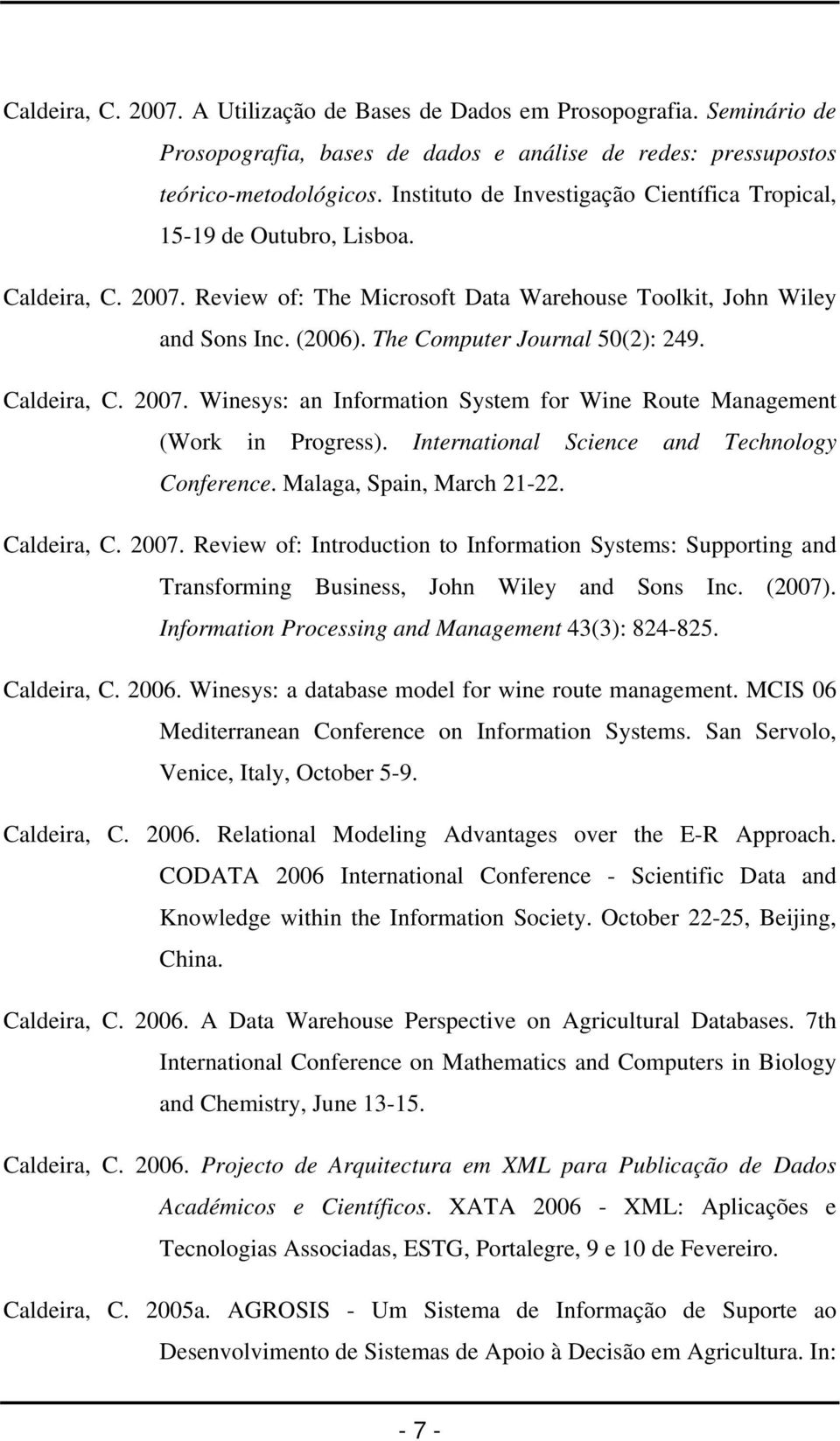 The Computer Journal 50(2): 249. Caldeira, C. 2007. Winesys: an Information System for Wine Route Management (Work in Progress). International Science and Technology Conference.