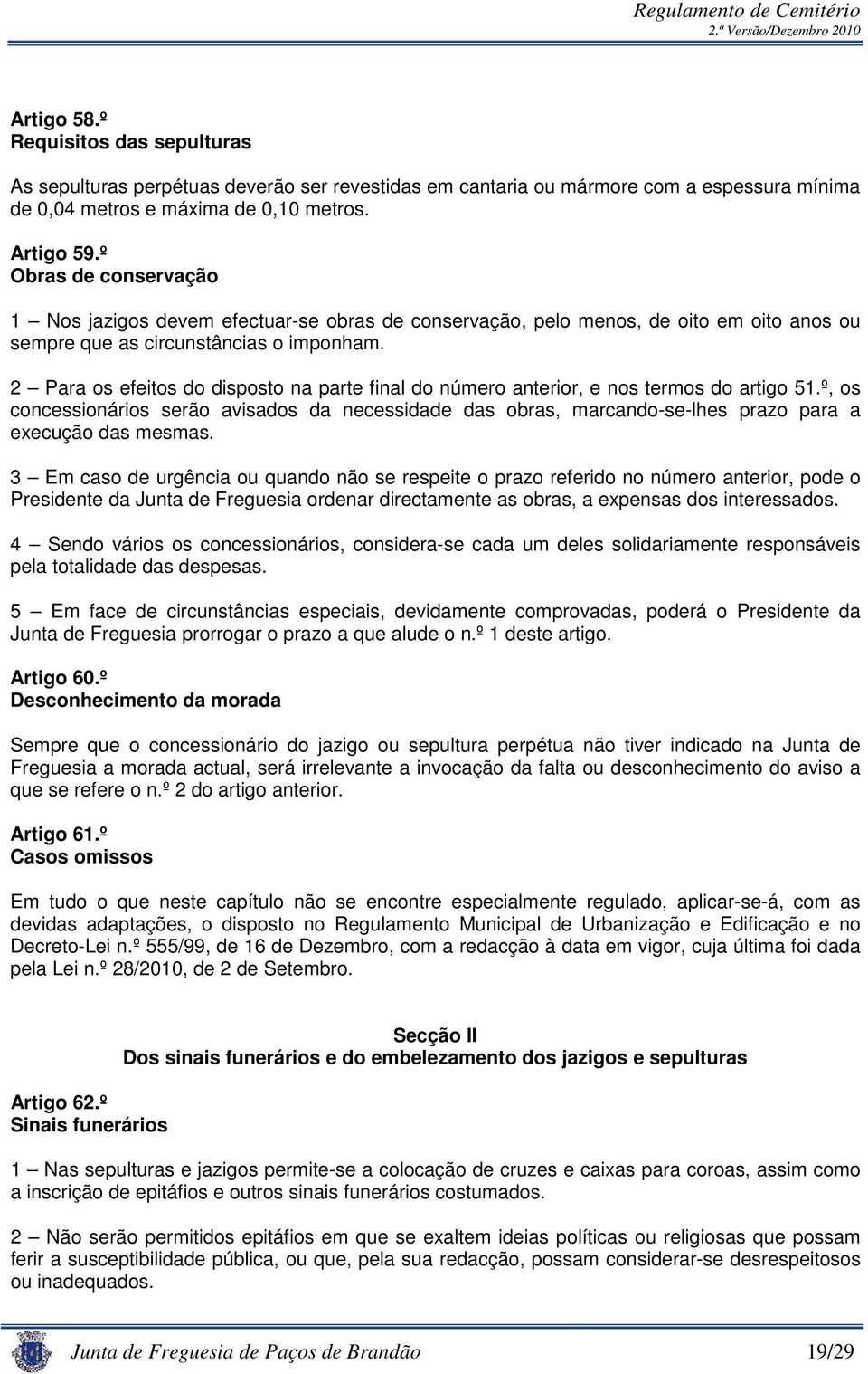 2 Para os efeitos do disposto na parte final do número anterior, e nos termos do artigo 51.