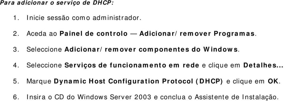 Seleccione Adicionar/remover componentes do Windows. 4.