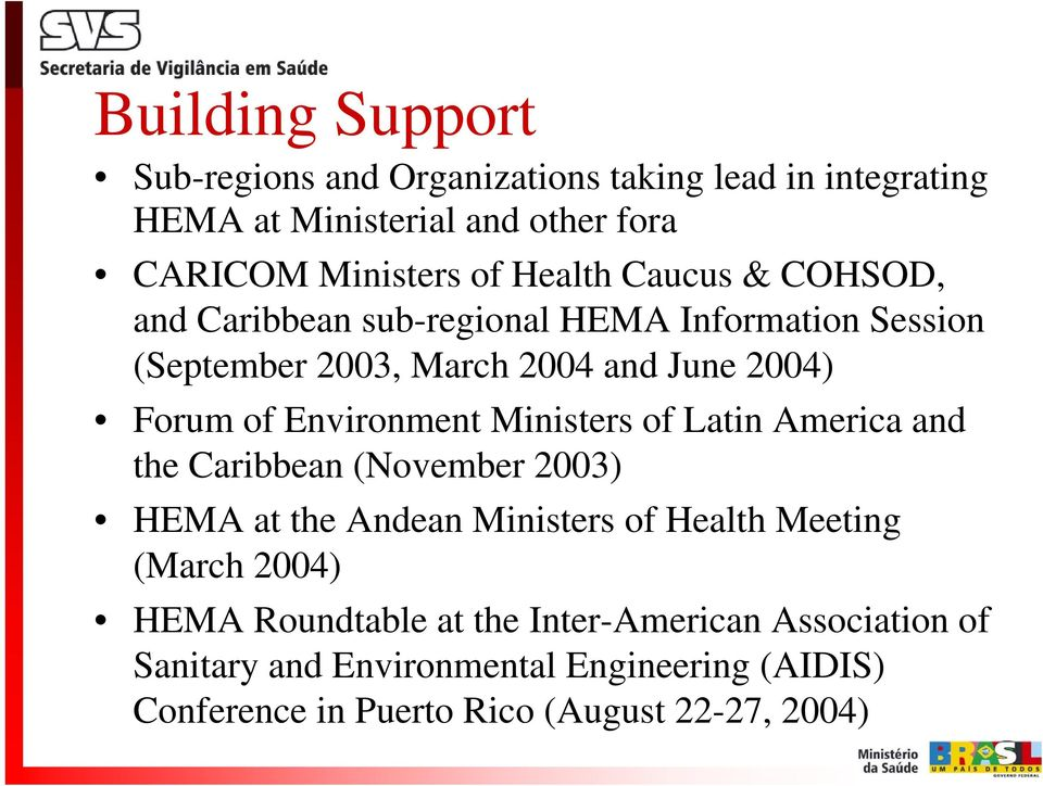 Environment Ministers of Latin America and the Caribbean (November 2003) HEMA at the Andean Ministers of Health Meeting (March 2004)