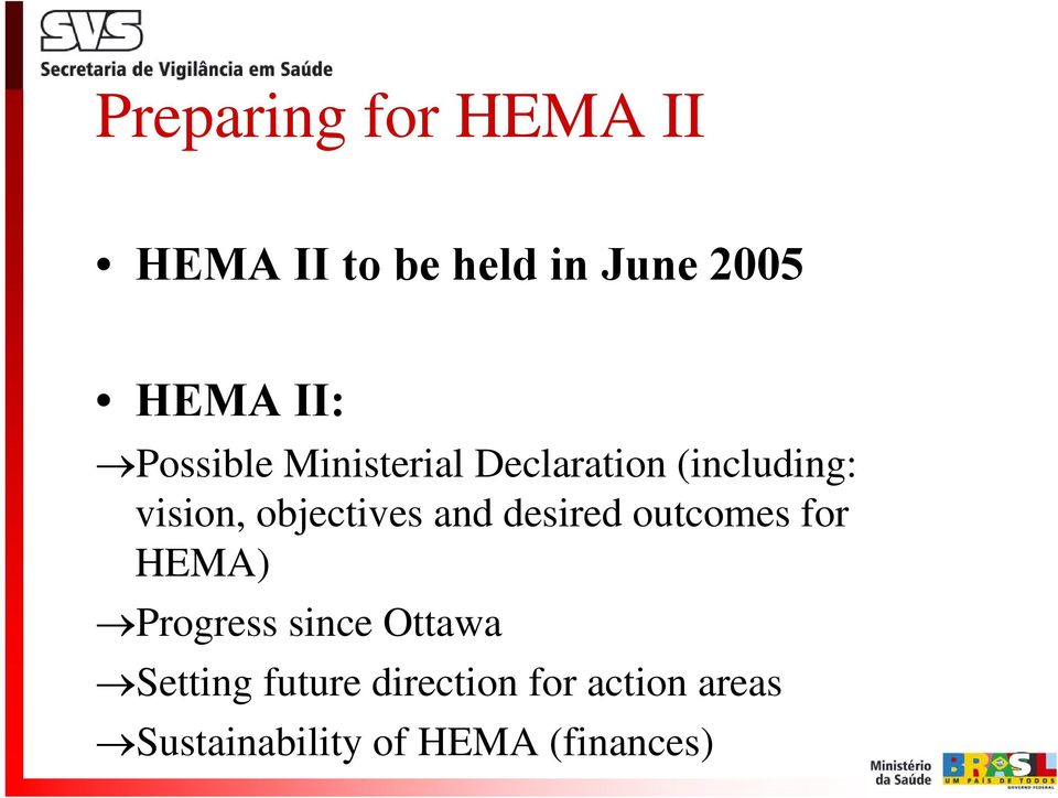 and desired outcomes for HEMA) Progress since Ottawa Setting