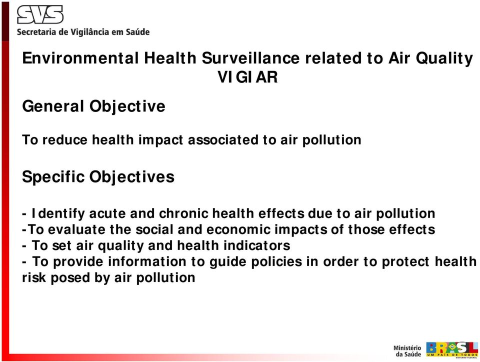 pollution -To evaluate the social and economic impacts of those effects - To set air quality and health