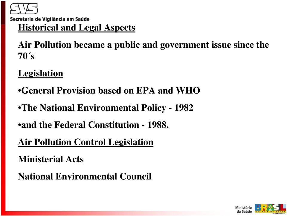 National Environmental Policy - 1982 and the Federal Constitution - 1988.