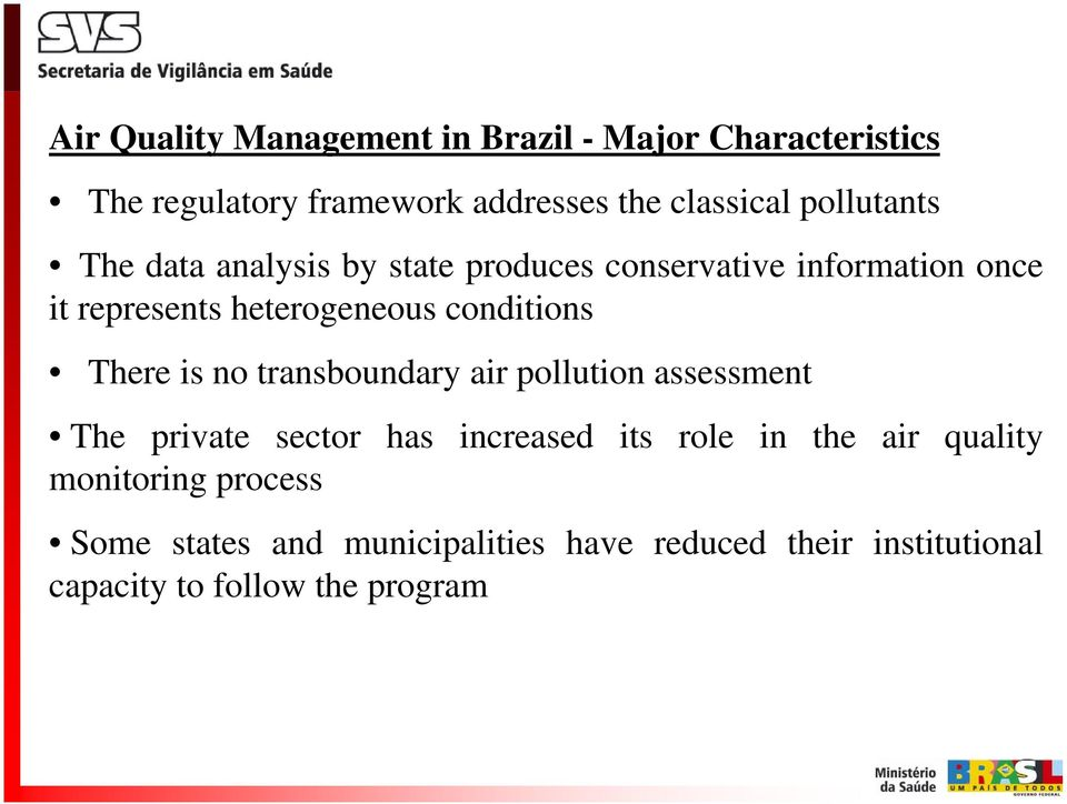 conditions There is no transboundary air pollution assessment The private sector has increased its role in the