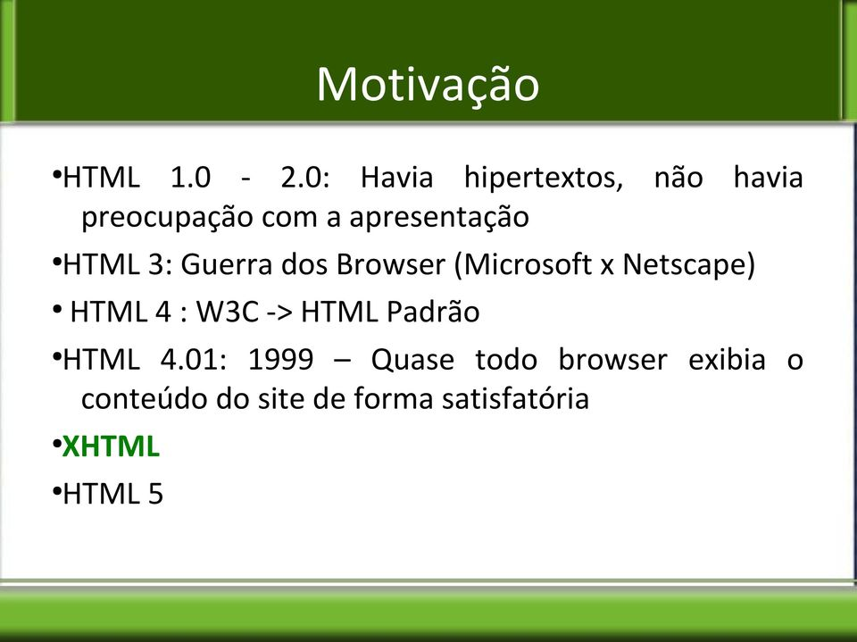 HTML 3: Guerra dos Browser (Microsoft x Netscape) HTML 4 : W3C