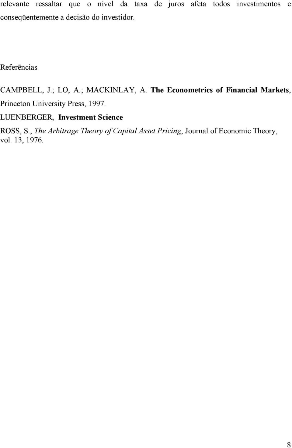 The Ecoometrcs of Facal Markets, Prceto Uversty Press, 1997.