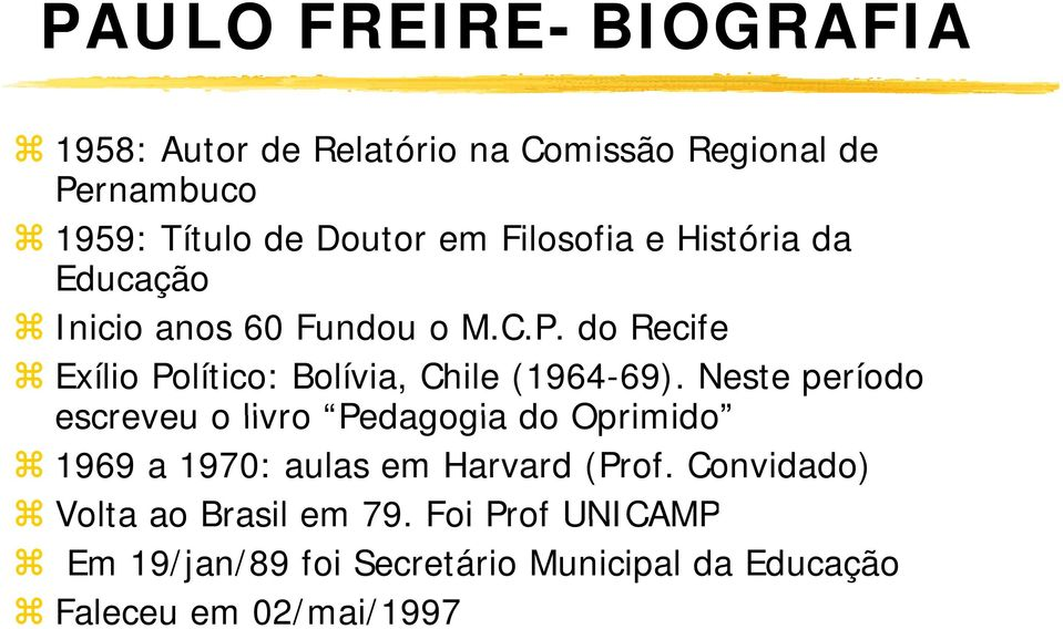 do Recife Exílio Político: Bolívia, Chile (1964-69).