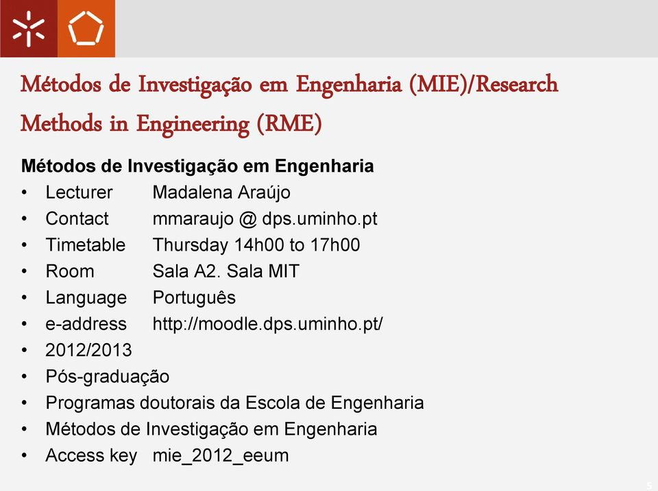 pt Timetable Thursday 14h00 to 17h00 Room Sala A2. Sala MIT Language Português e-address http://moodle.dps.