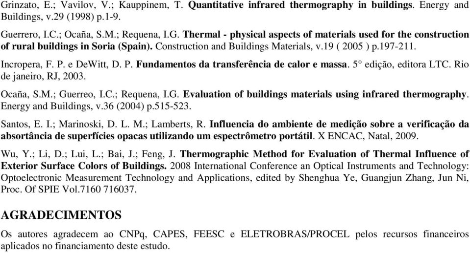 Ocaña, S.M.; Guerreo, I.C.; Requena, I.G. Evaluation of buildings materials using infrared thermography. Energy and Buildings, v.36 (2004) p.515-523. Santos, E. I.; Marinoski, D. L. M.; Lamberts, R.