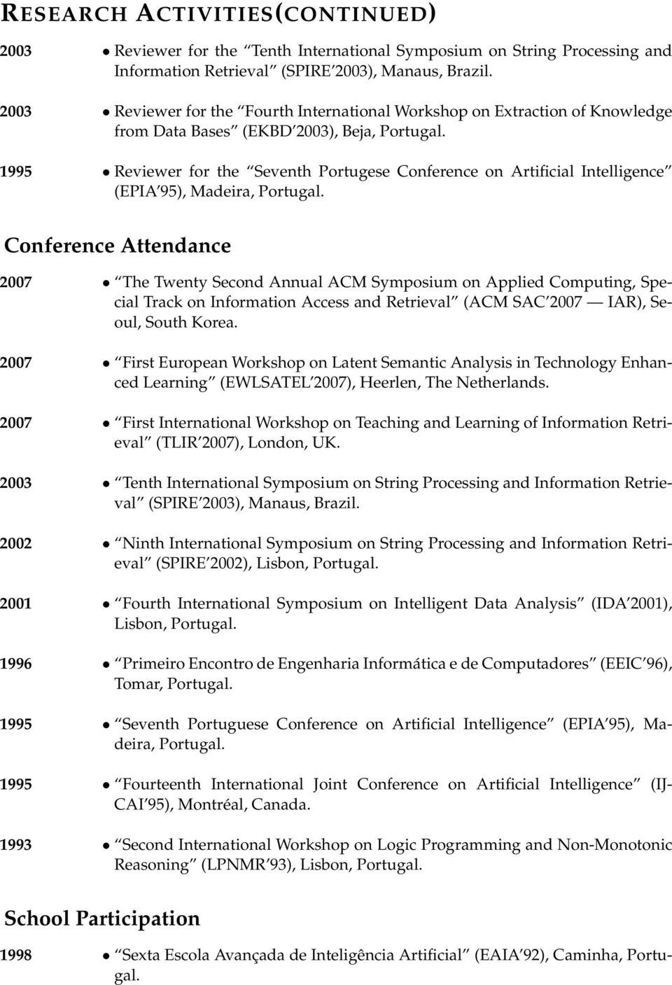 1995 Reviewer for the Seventh Portugese Conference on Artificial Intelligence (EPIA 95), Madeira, Portugal.