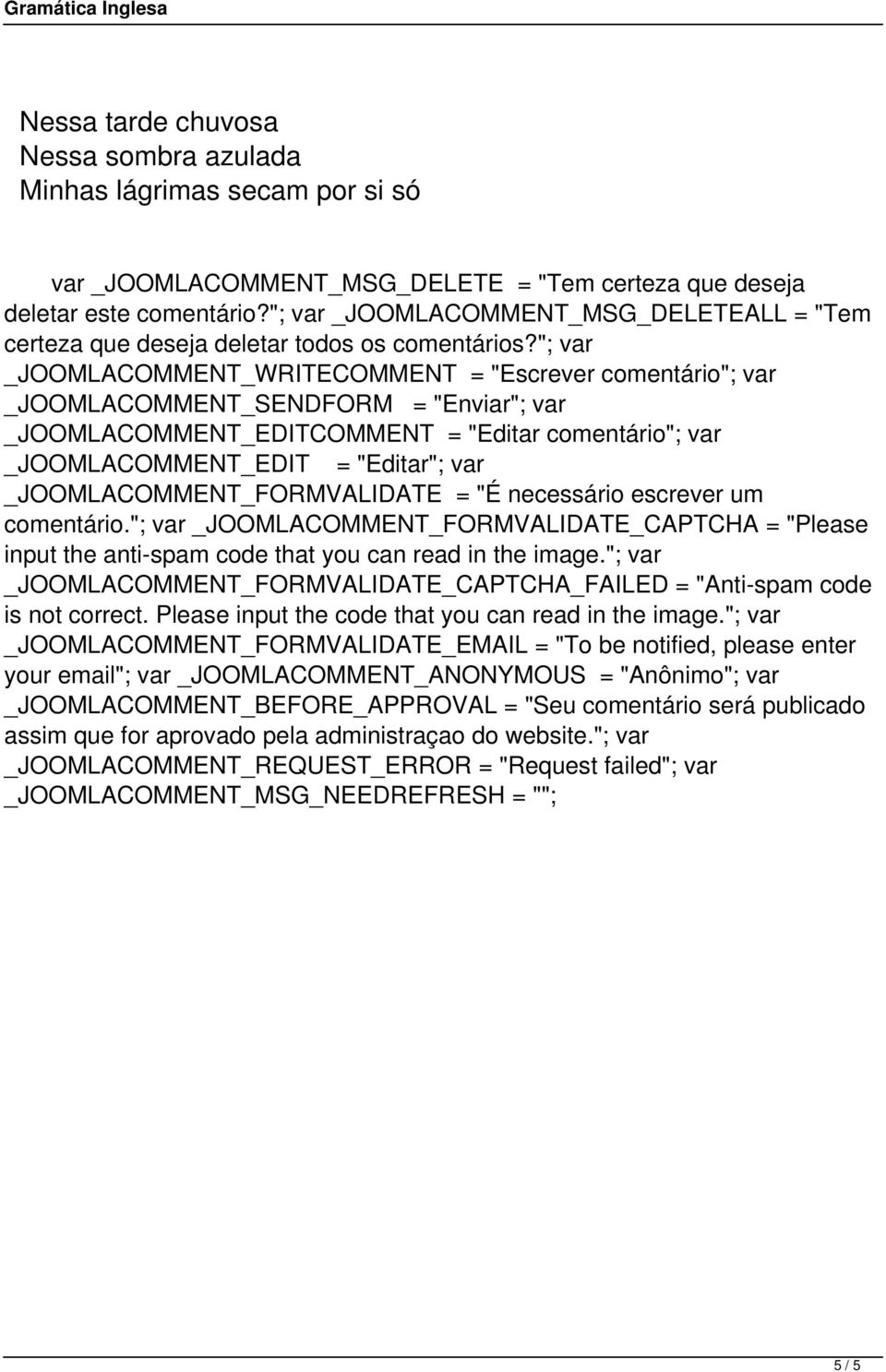 "_JOOMLACOMMENT_FORMVALIDATE = ""É necessário escrever um comentário.""; var _JOOMLACOMMENT_FORMVALIDATE_CAPTCHA = ""Please input the anti-spam code that you can read in the image."