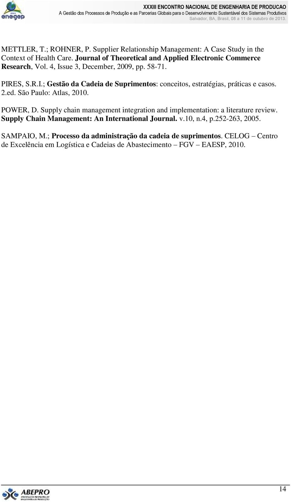 2.ed. São Paulo: Atlas, 2010. POWER, D. Supply chain management integration and implementation: a literature review.