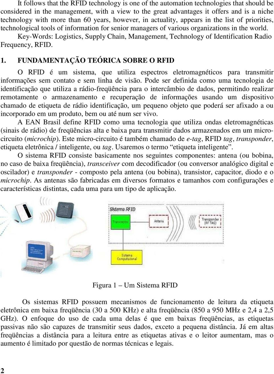 Key-Words: Logistics, Supply Chain, Management, Technology of Identification Radio Frequency, RFID. 1.