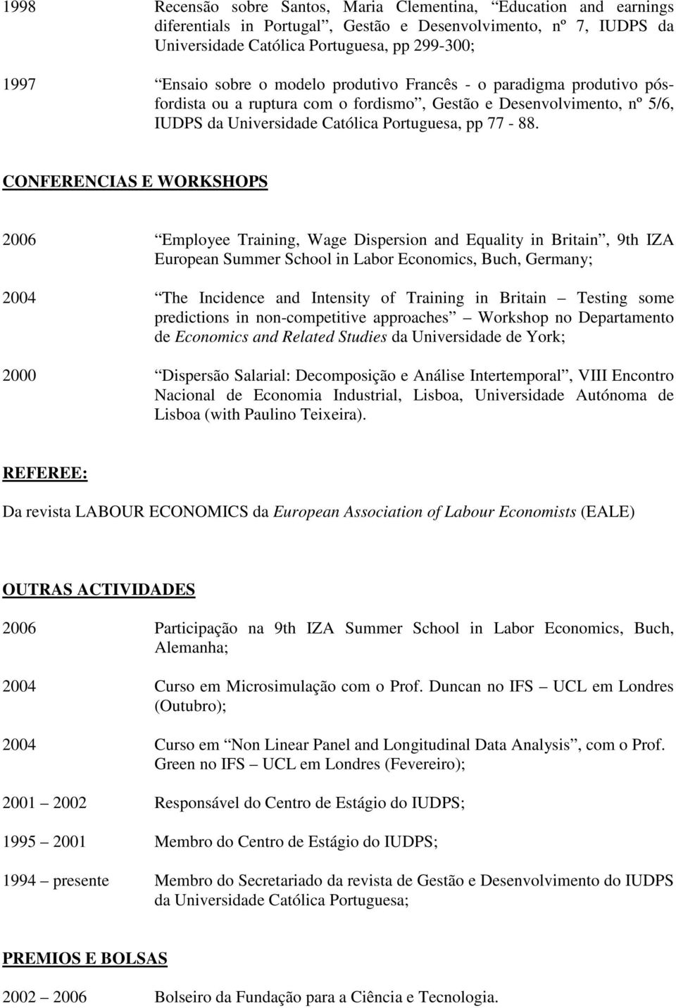 CONFERENCIAS E WORKSHOPS 2006 Employee Training, Wage Dispersion and Equality in Britain, 9th IZA European Summer School in Labor Economics, Buch, Germany; 2004 The Incidence and Intensity of