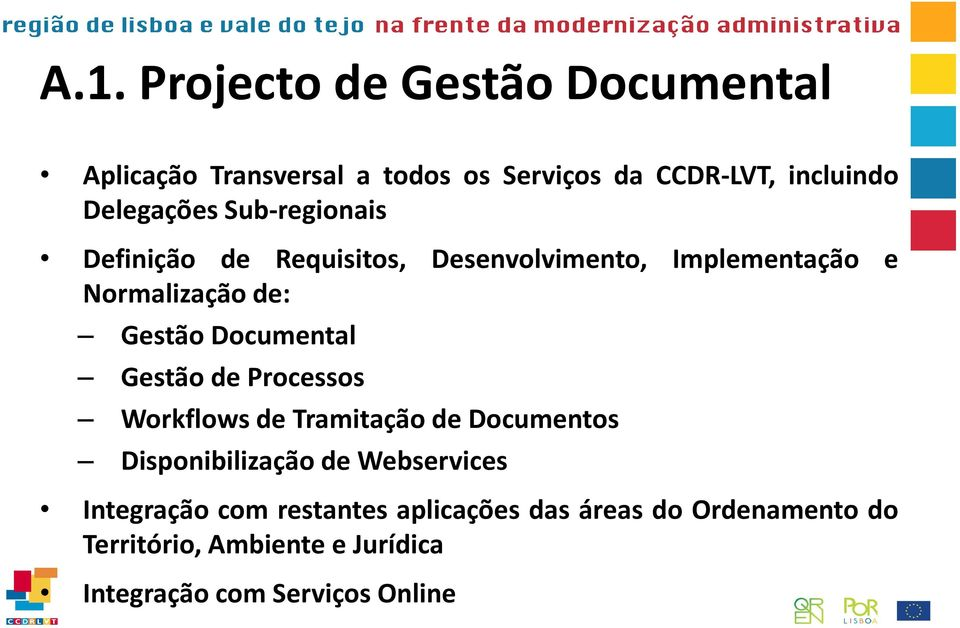 Documental Gestão de Processos Workflows de Tramitação de Documentos Disponibilização de Webservices