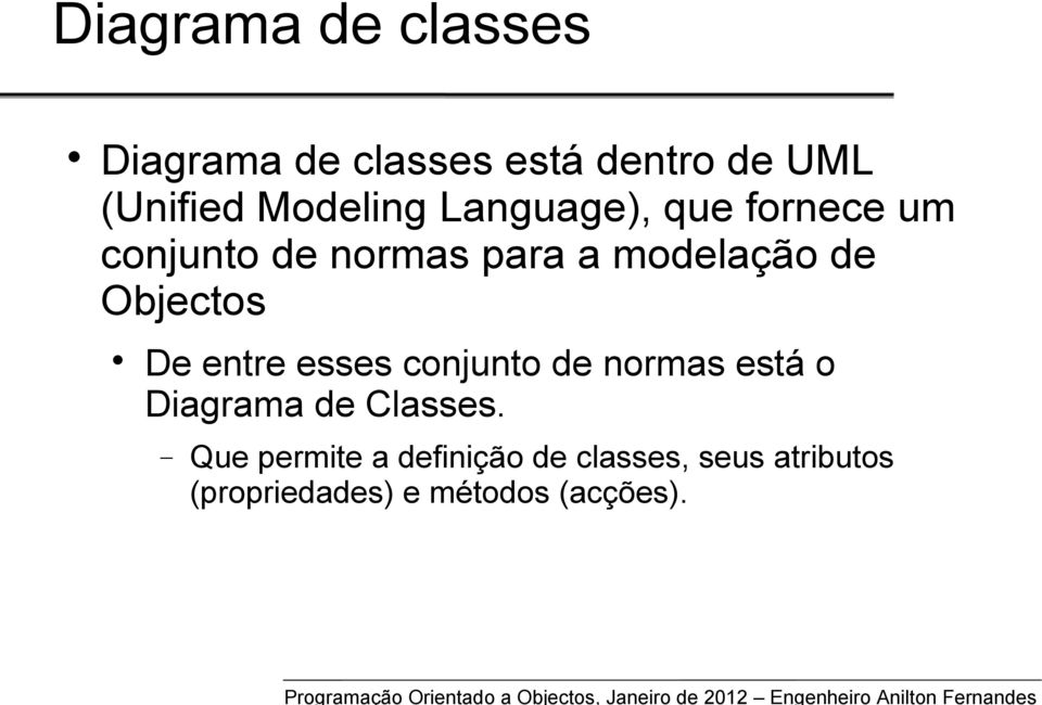 Objectos De entre esses conjunto de normas está o Diagrama de Classes.