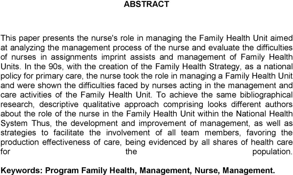 In the 90s, with the creation of the Family Health Strategy, as a national policy for primary care, the nurse took the role in managing a Family Health Unit and were shown the difficulties faced by