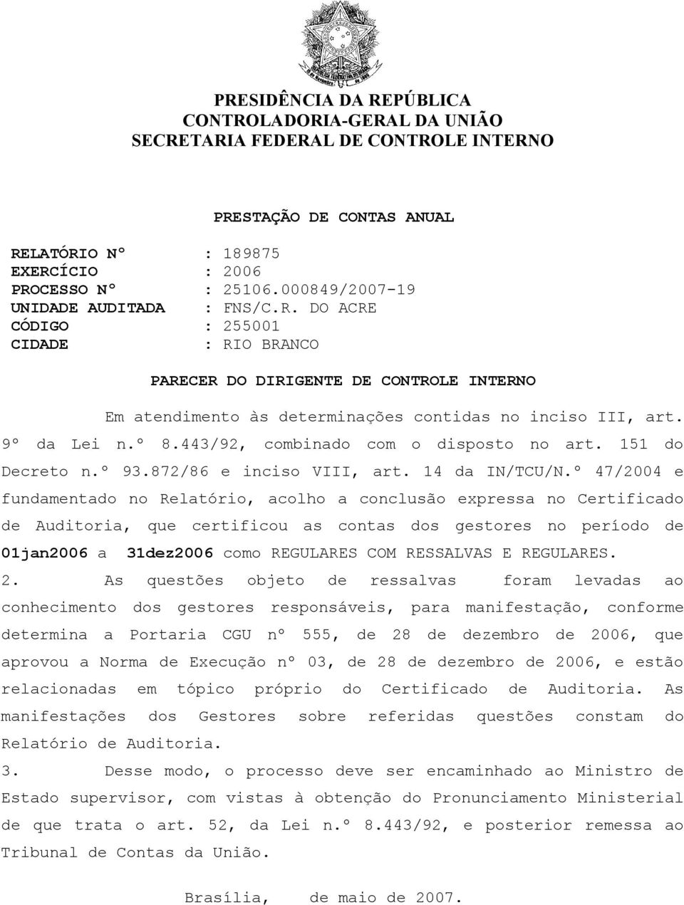 9º da Lei n.º 8.443/92, combinado com o disposto no art. 151 do Decreto n.º 93.872/86 e inciso VIII, art. 14 da IN/TCU/N.