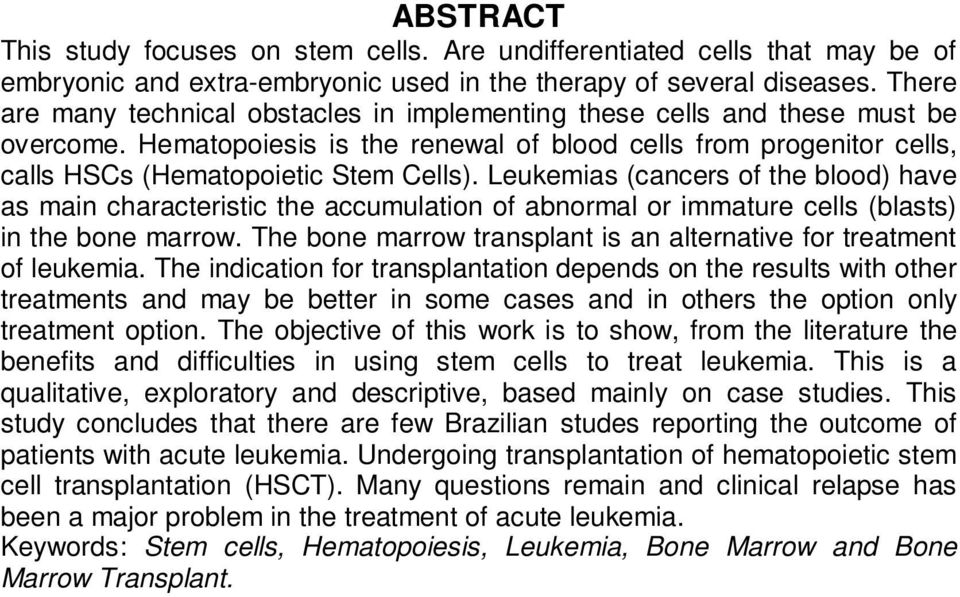 Leukemias (cancers of the blood) have as main characteristic the accumulation of abnormal or immature cells (blasts) in the bone marrow.
