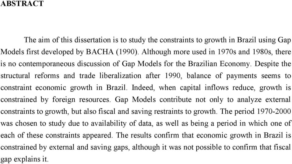Despie he srucural reforms and rade liberalizaion afer 1990, balance of paymens seems o consrain economic growh in Brazil. Indeed, when capial inflows reduce, growh is consrained by foreign resources.