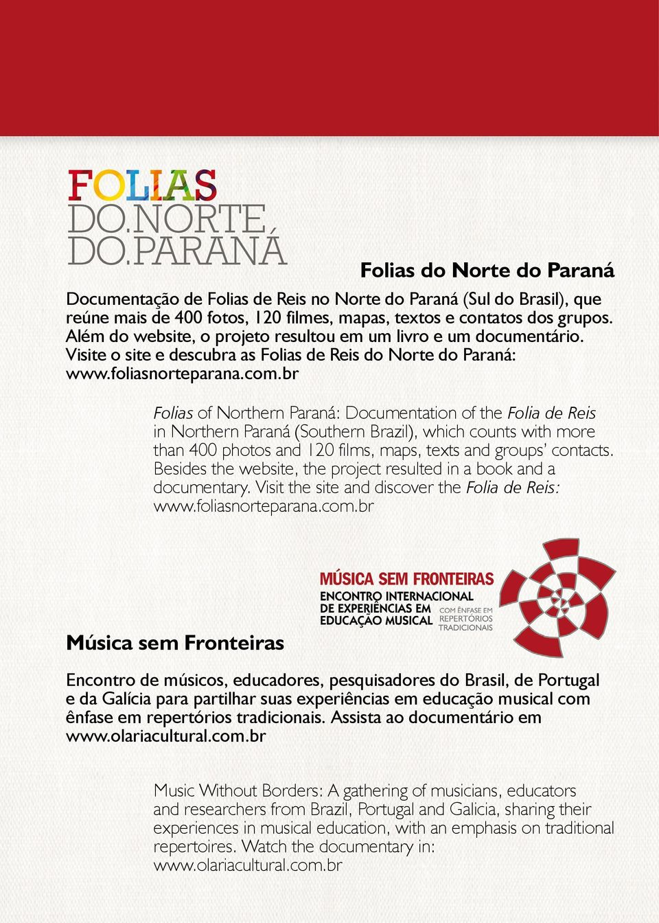 br Folias of Northern Paraná: Documentation of the Folia de Reis in Northern Paraná (Southern Brazil), which counts with more than 400 photos and 120 films, maps, texts and groups contacts.