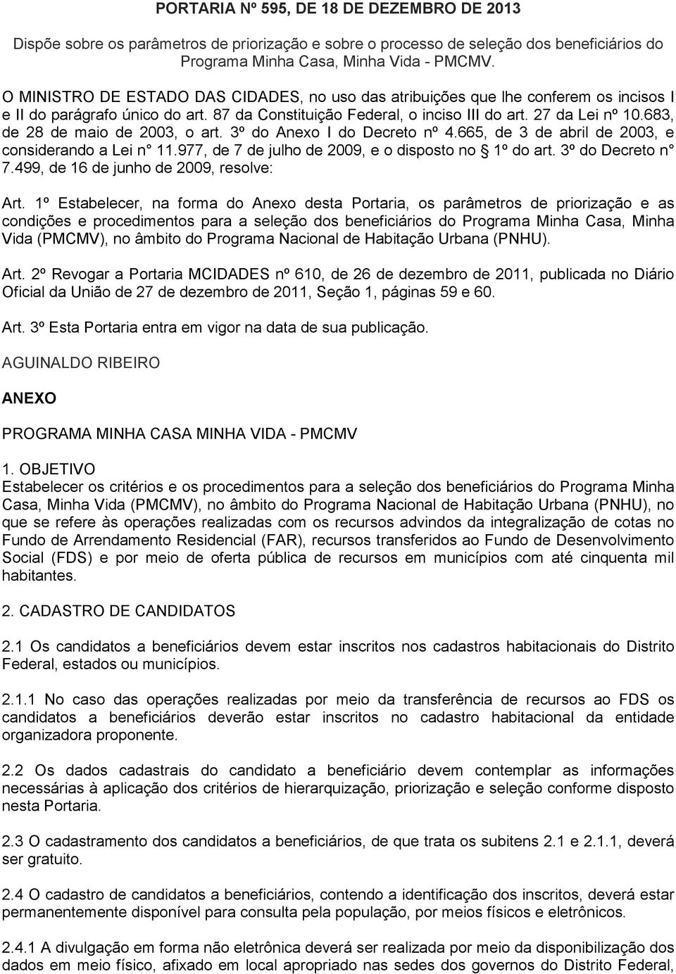 683, de 28 de maio de 2003, o art. 3º do Anexo I do Decreto nº 4.665, de 3 de abril de 2003, e considerando a Lei n 11.977, de 7 de julho de 2009, e o disposto no 1º do art. 3º do Decreto n 7.
