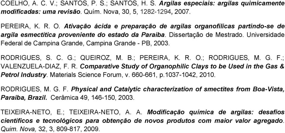 Universidade Federal de Campina Grande, Campina Grande - PB, 2003. RODRIGUES, S. C. G.; QUEIROZ, M. B.; PEREIRA, K. R. O.; RODRIGUES, M. G. F.; VALENZUELA-DIAZ, F. R. Comparative Study of Organophilic Clays to be Used in the Gas & Petrol Industry.