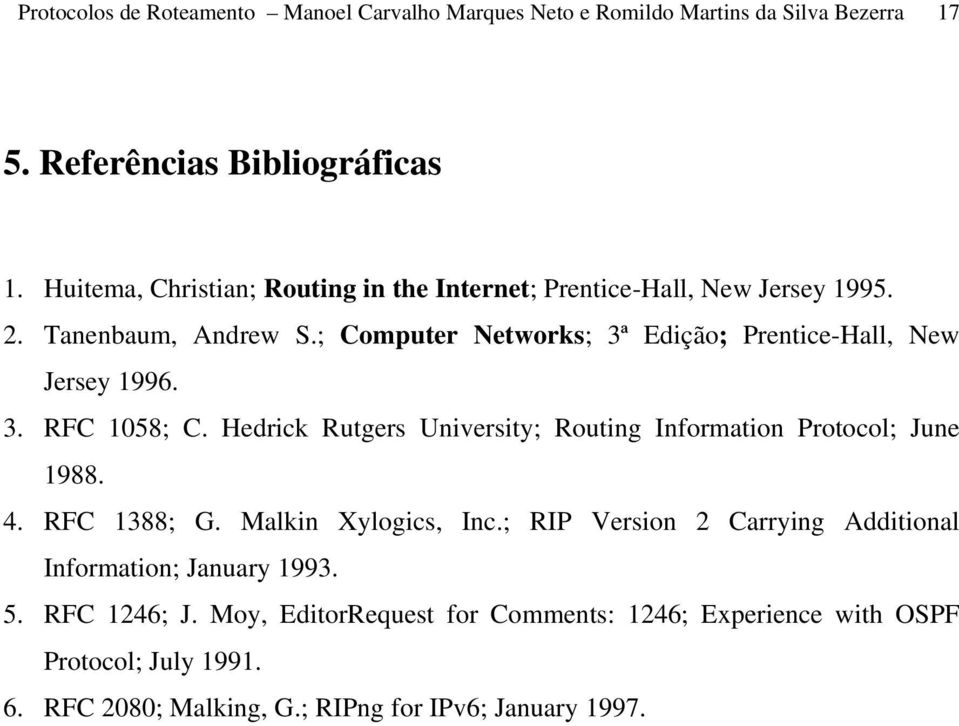 ; Computer Networks; 3ª Edição; Prentice-Hall, New Jersey 1996. 3. RFC 1058; C. Hedrick Rutgers University; Routing Information Protocol; June 1988. 4.
