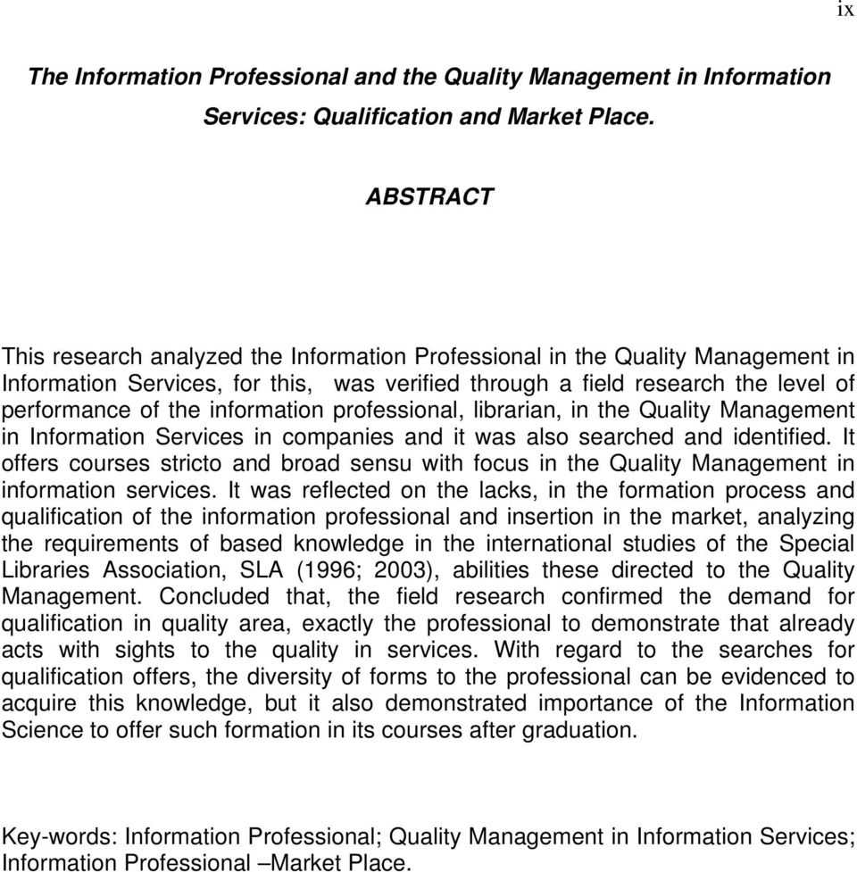 information professional, librarian, in the Quality Management in Information Services in companies and it was also searched and identified.