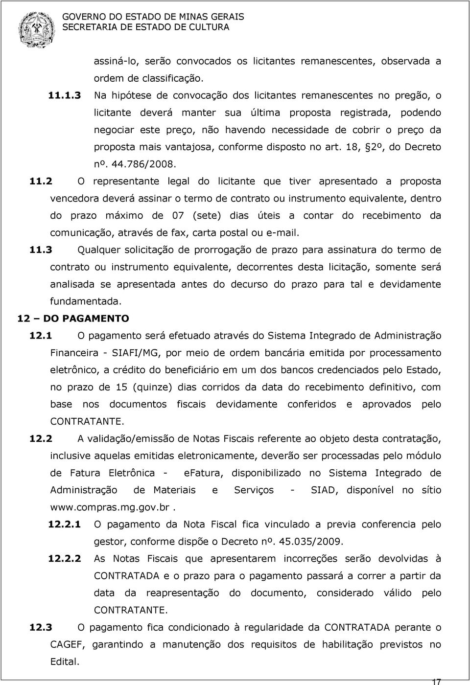 da proposta mais vantajosa, conforme disposto no art. 18, 2º, do Decreto nº. 44.786/2008. 11.