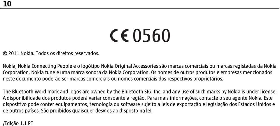 The Bluetooth word mark and logos are owned by the Bluetooth SIG, Inc. and any use of such marks by Nokia is under license. A disponibilidade dos produtos poderá variar consoante a região.