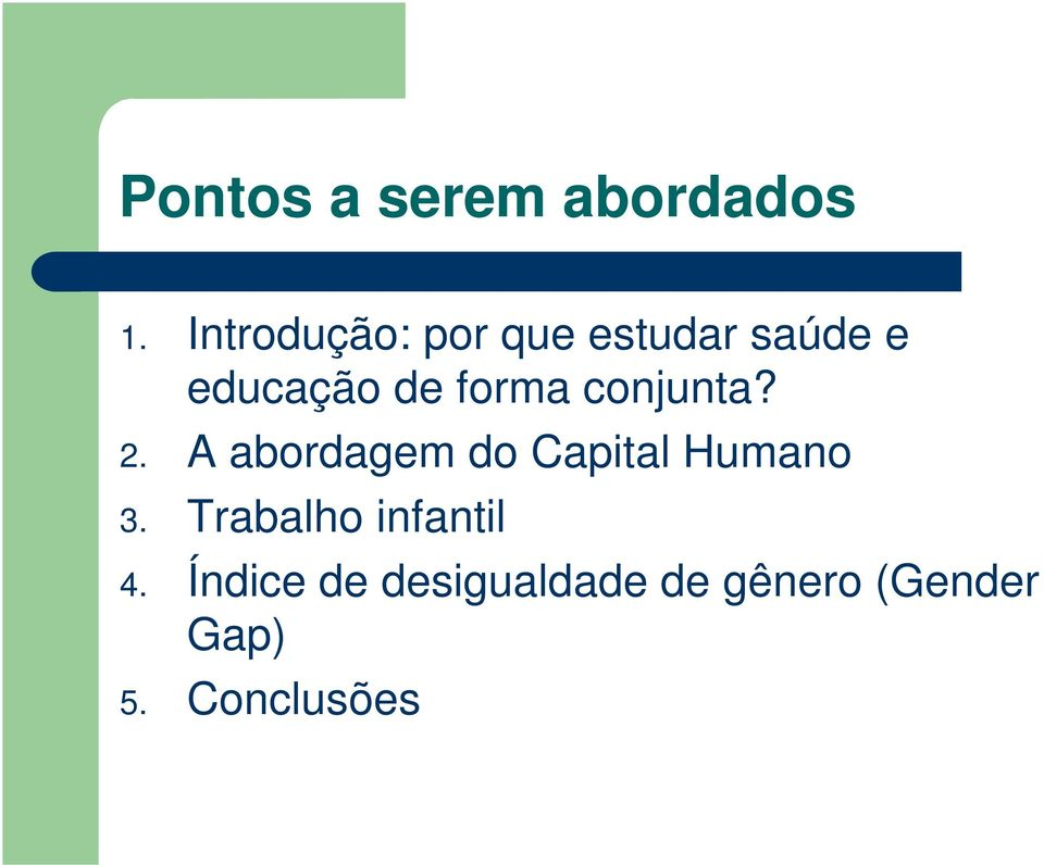 forma conjunta? 2. A abordagem do Capital Humano 3.