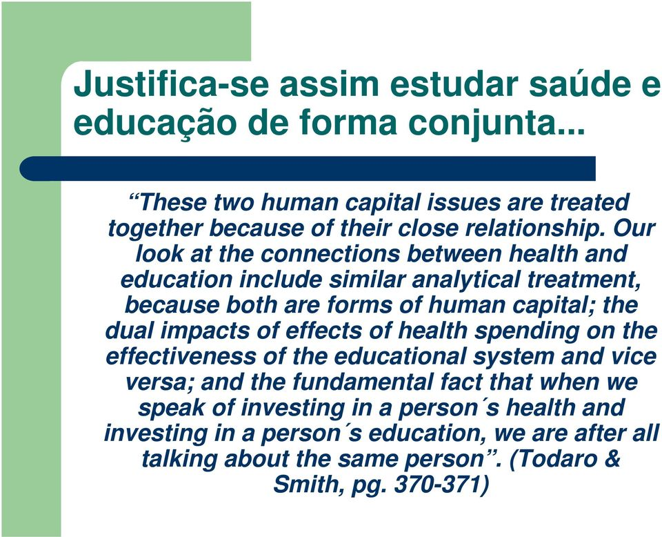 Our look at the connections between health and education include similar analytical treatment, because both are forms of human capital; the dual
