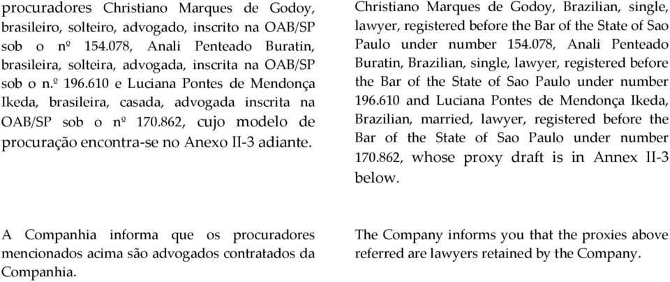 Christiano Marques de Godoy, Brazilian, single, lawyer, registered before the Bar of the State of Sao Paulo under number 154.